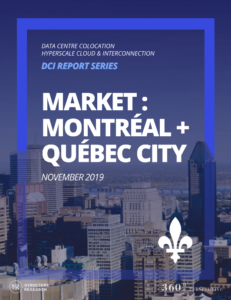 Montréal + Québec City DCI Report 2019: Data Centre Colocation, Hyperscale Cloud & Interconnection