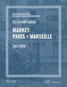 Paris & Marseille DCI Report 2020: Data Centre Colocation, Hyperscale Cloud & Interconnection